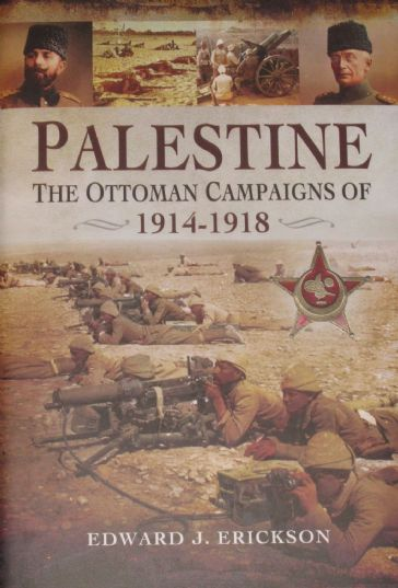 Palestine - The Ottoman Campaigns of 1914-1918, by Edward J. Erickson